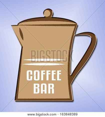 Coffee Bar Means Cafeteria Cafe And Caffeine
