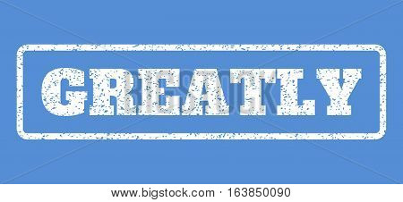 White rubber seal stamp with Greatly text. Vector message inside rounded rectangular frame. Grunge design and unclean texture for watermark labels. Horisontal sign on a blue background.
