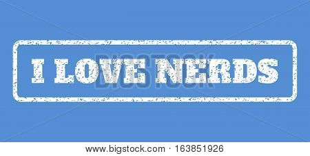 White rubber seal stamp with I Love Nerds text. Vector tag inside rounded rectangular banner. Grunge design and scratched texture for watermark labels. Horisontal sticker on a blue background.