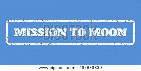 White rubber seal stamp with Mission To Moon text. Vector message inside rounded rectangular banner. Grunge design and dust texture for watermark labels. Horisontal sign on a blue background.