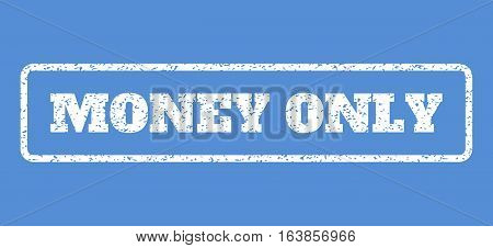 White rubber seal stamp with Money Only text. Vector caption inside rounded rectangular frame. Grunge design and dirty texture for watermark labels. Horisontal emblem on a blue background.