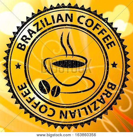 Brazilian Coffee Shows Brazil Brew Or Beverage