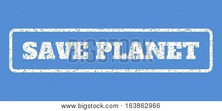 White rubber seal stamp with Save Planet text. Vector message inside rounded rectangular banner. Grunge design and dirty texture for watermark labels. Horisontal sticker on a blue background.
