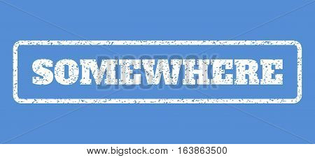 White rubber seal stamp with Somewhere text. Vector caption inside rounded rectangular frame. Grunge design and dirty texture for watermark labels. Horisontal sign on a blue background.