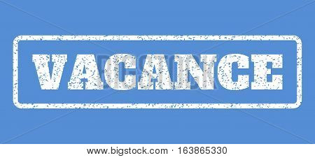 White rubber seal stamp with Vacance text. Vector message inside rounded rectangular shape. Grunge design and dust texture for watermark labels. Horisontal emblem on a blue background.
