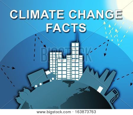 Climate Change Facts Shows Global Warming 3D Illustration