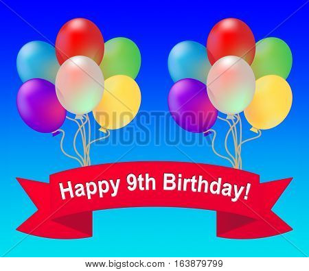 Happy Ninth Birthday Means 9Th Party Celebration 3D Illustration