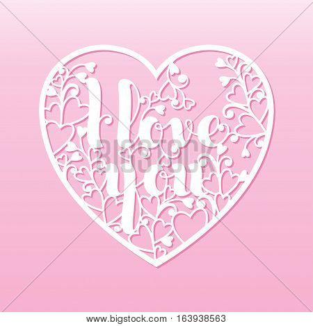 Openwork heart with with inscription I love you. Vector decorative element. Laser cutting template for greeting cards envelopes wedding invitations interior elements.