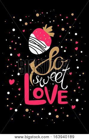 Vector Valentines Day hand drawn text So sweet love. Strawberry in chocolate hand drawn icon. Valentine Day design card. Gold and pink on black background.