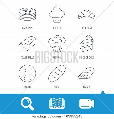 Croissant, cake and bread icons. Muffin, brioche and sweet donut linear signs. Pancakes with syrup flat line icons. Video cam, book and magnifier search icons. Vector