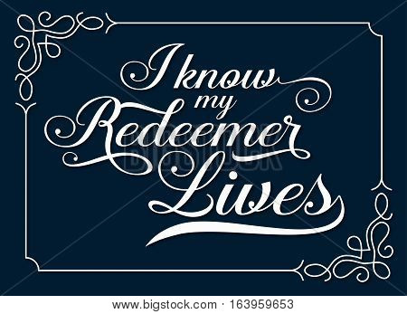 I Know my Redeemer lives Calligraphy Vector Typography Bible Verse Design art with white frame on dark blue background