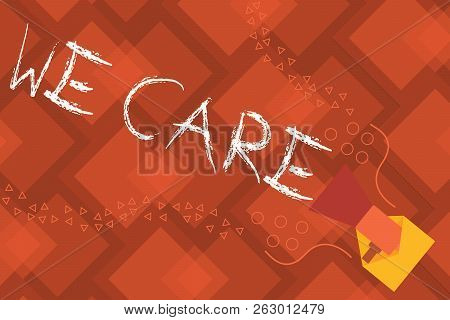 Conceptual Hand Writing Showing We Care. Business Photo Text Care Taken To Prevent Any Problems And