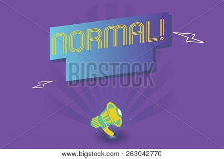 Text sign showing Normal. Conceptual photo Conforming to a standard usual typical expected traditional poster