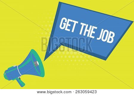 Word Writing Text Get The Job. Business Concept For Obtain Position Employment Work Headhunting Recr