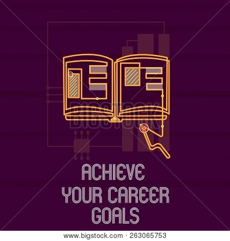 Conceptual Hand Writing Showing Achieve Your Career Goals. Business Photo Showcasing Reach For Profe