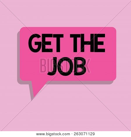 Handwriting Text Get The Job. Concept Meaning Obtain Position Employment Work Headhunting Recruiting