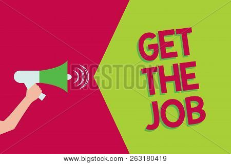 Text Sign Showing Get The Job. Conceptual Photo Obtain Position Employment Work Headhunting Recruiti