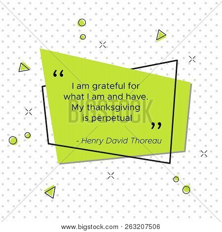 poster of Quote of Henry David Thoreau, American poet and philosopher. I am grateful for what I am and have. My thanksgiving is perpetual. Pop-art vector illustration for USA Thanksgiving Day