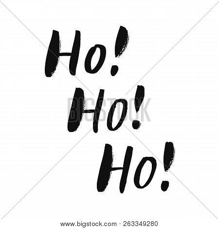 Ho! Ho! Ho! - Trendy Brush Hand Lettering. Isolated On White Background. Print For T-shirt, Mug, Gre