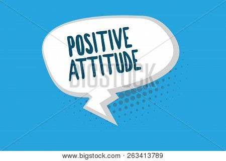 Word Writing Text Positive Attitude. Business Concept For Being Optimistic In Life Looking For Good
