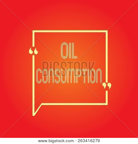 Conceptual Hand Writing Showing Oil Consumption. Business Photo Text This Entry Is The Total Oil Con