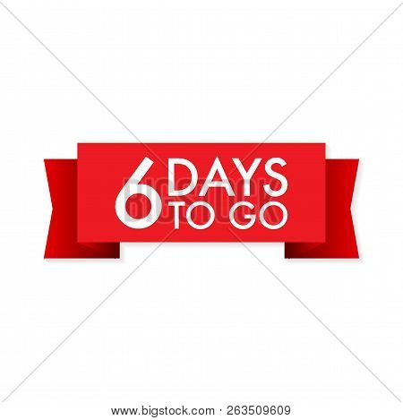 6 Days To Go Red Ribbon On White Background. Vector Stock Illustration.