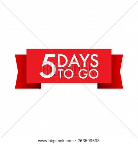 5 Days To Go Red Ribbon On White Background. Vector Stock Illustration.