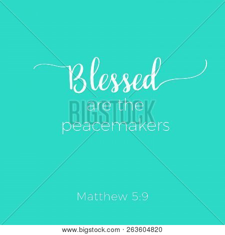 Biblical Phrase From Matthew Gospel, Blessed Are The Peacemakers, Typography For Print Or Use As Pos
