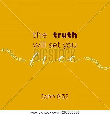 Biblical Phrase From Jonh Gospel, The Truth Will Set You Free, Typography For Print Or Use As Poster