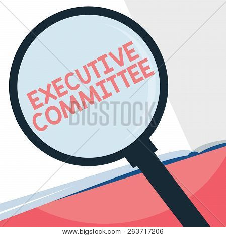 Handwriting text writing Executive Committee. Concept meaning Group of Directors appointed Has Authority in Decisions poster