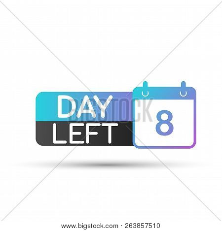 Only Eight Days Left Poster Vector Template. Vector Stock Illustration.
