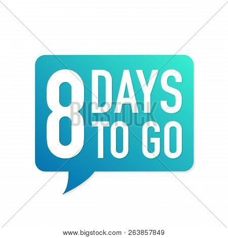 8 Days To Go Colorful Speech Bubble On White Background. Vector Stock Illustration.
