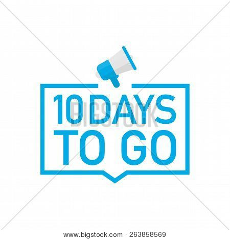 Male Hand Holding Megaphone With 10 Days To Go Speech Bubble. Loudspeaker. Banner For Business, Mark