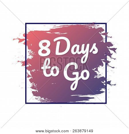 8 Days To Go. Hurry Up Sign. Count Down. Vector Stock Illustration.