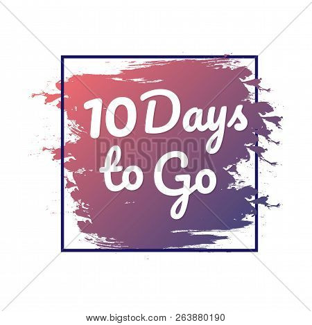 10 Days To Go. Hurry Up Sign. Count Down. Vector Stock Illustration.