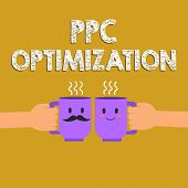 Text sign showing Ppc Optimization. Conceptual photo Enhancement of search engine platform for pay per click poster