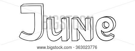Handwritten Names Of Summer Month Of The Year June. Lettering  Phrase Outline For The Design Of The