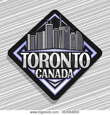 Vector Logo For Toronto, Black Decorative Road Sign With Line Illustration Of Contemporary Toronto C
