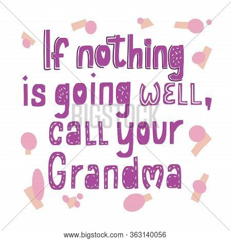 If Nothing Is Going Well Call Your Grandma. Funny Quote. Rectangle Decor.
