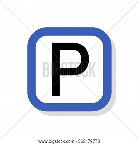 Parking Sign Vector Icon. Roadsign Stop Symbol Isolated Traffic Illustration.