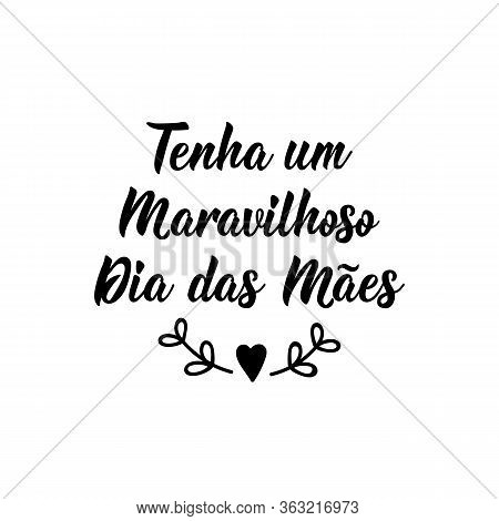 Have A Wonderful Mother's Day In Portuguese. Lettering. Ink Illustration. Modern Brush Calligraphy.