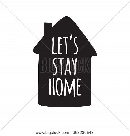 Vector Black Lets Stay Home Lettering Typography Poster In House Silhouette For Self Quarantine. Han