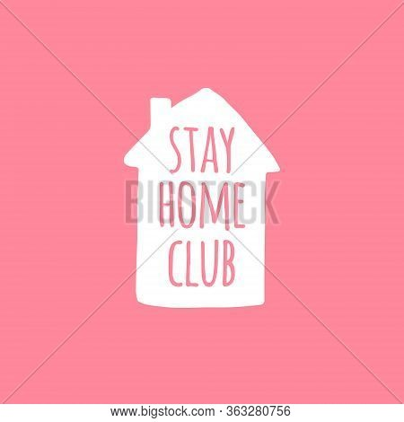 Vector White Stay Home Club Lettering Typography Poster In House Silhouette For Self Quarantine. Han