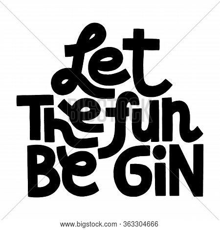 Hand-drawn Lettering Quote. Let The Fun Be Gin. Humour Quote, Phrase For Social Media, Poster, Card,