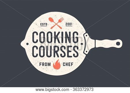 Kitchen Frying Pan. Logo For Cooking School Class With Frying Pan And Calligraphy Lettering Text Coo