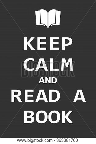 Keep Calm And Read A Book, Creative Poster Concept. Modern Lettering Inspirational Quote Isolated On