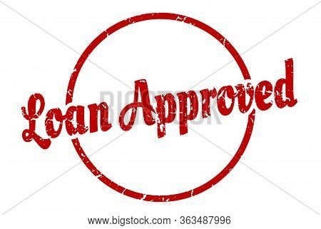 Loan Approved Sign. Loan Approved Round Vintage Grunge Stamp. Loan Approved