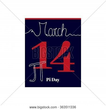 Calendar Sheet, Vector Illustration On The Theme Of Pi Day On March 14th. Decorated With A Handwritt