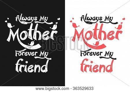 Always My Mother Forever My Friend T-shirt And Apparel Design With Grunge Effect And Textured Letter