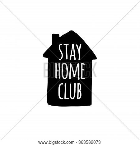 Vector Black Stay Home Club Lettering Typography Poster In House Silhouette For Self Quarantine. Han